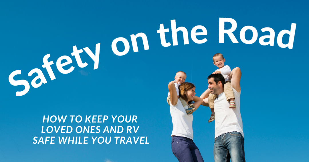 Safety on the Road: How to keep your loved ones and RV safe while you travel
